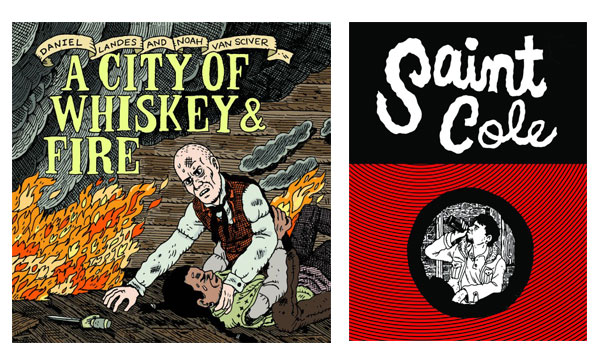 A City of Whiskey & Fire and Saint Cole by Noah Van Sciver
